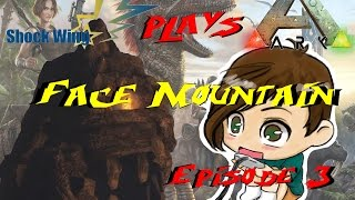 FACE MOUNTAIN - Ark Survival Evolved - Episode 03 - Shock Wing Let's Play