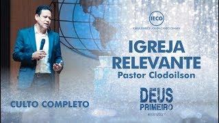 Culto Completo de Celebração - Igreja Relevante - Pastor Clodoilson - 10h - IECG