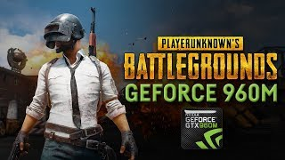 PUBG - Nvidia GeForce GTX 960m - June 2018