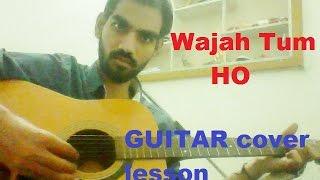 Wajah Tum Ho -SANA KHAN ,MITHOON ,TULSI KUMAR COMPLETE GUITAR COVER LESSON CHORDS -