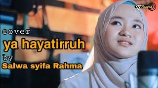 Download lagu YA HAYATIRRUH COVER BY SALWA SYIFAU RAHMA MP3