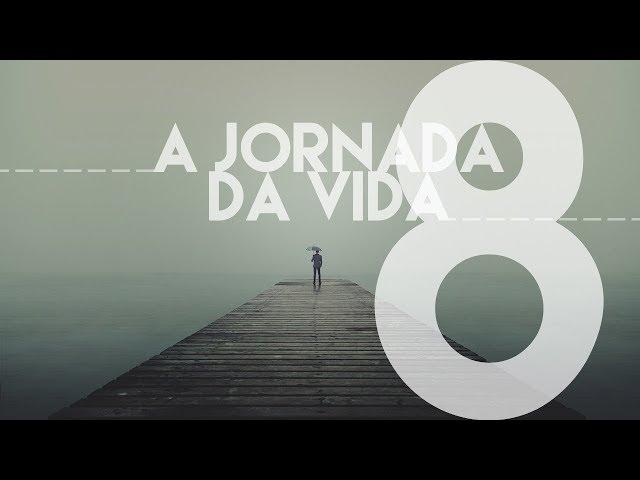 A JORNADA DA VIDA - 8 de 8 - Alcançando o Destino