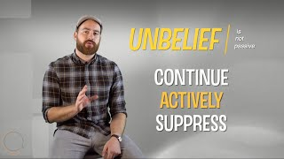 The Brief on Unbelief (Worldview Part 5)