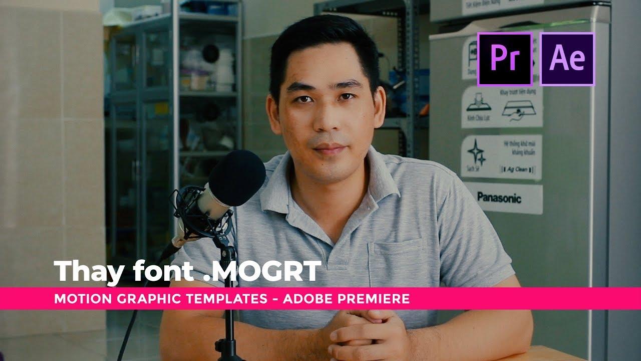 Hướng dẫn thay font chữ edit file MOGRT – Motion Graphic Templates trong Premiere và After Effect