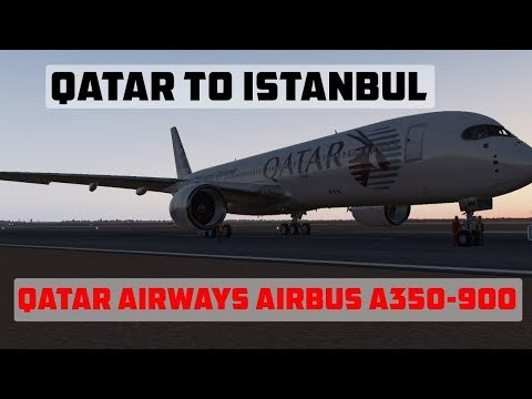 AIRBUS A350 | QATAR TO ISTANBUL | FLIGHTS WITH QATAR AIRWAYS | X PLANE 11
