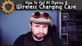 How To Fail At Making A Wireless Charger