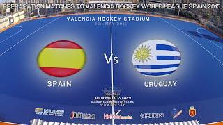 SPAIN Vs URUGUAY (28 MAY) - PREPARATION MATCHES TO VALENCIA HOCKEY WORLD LEAGUE SPAIN 2015