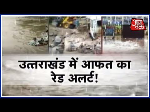 Red Alert Issued As Heavy Rains Wreak Havoc in Uttarakhand