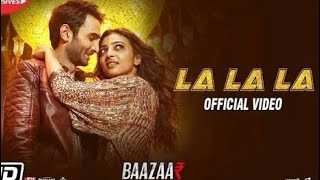 La La La - Baazaar  Album/Movie  Bazaar (2018) Mp3 Songs  Artists  Bilal Saeed, Neha Kakkar, Bilal S