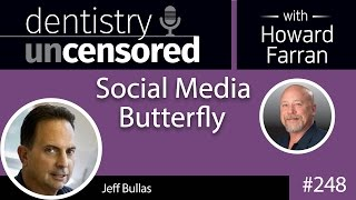 248 Social Media Butterfly with Jeff Bullas : Dentistry Uncensored with Howard Farran(How to build a blog that attracts over 5 million visitors a year without paying Google or Facebook a cent • Content marketing • Digital marketing • Email marketing ..., 2015-12-05T07:02:51.000Z)