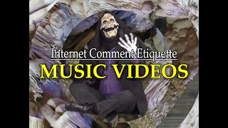 "Internet Comment Etiquette: ""Music Videos"""