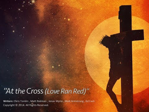 At The Cross Love Ran Red Youtube