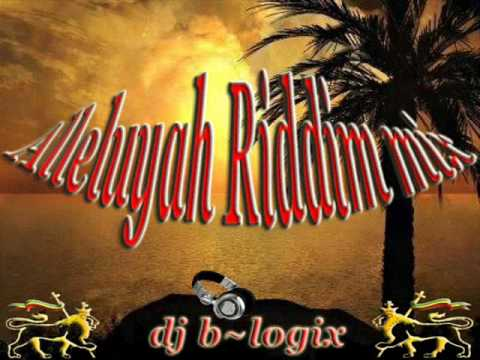 Alleluyah Riddim Mix - Dj B~Logix