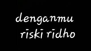 Denganmu 2r(riskiridho)lirik