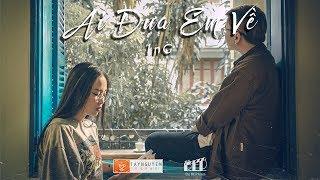 Ai Đưa Em Về - 1nG x VoVanDuc (Official MV)