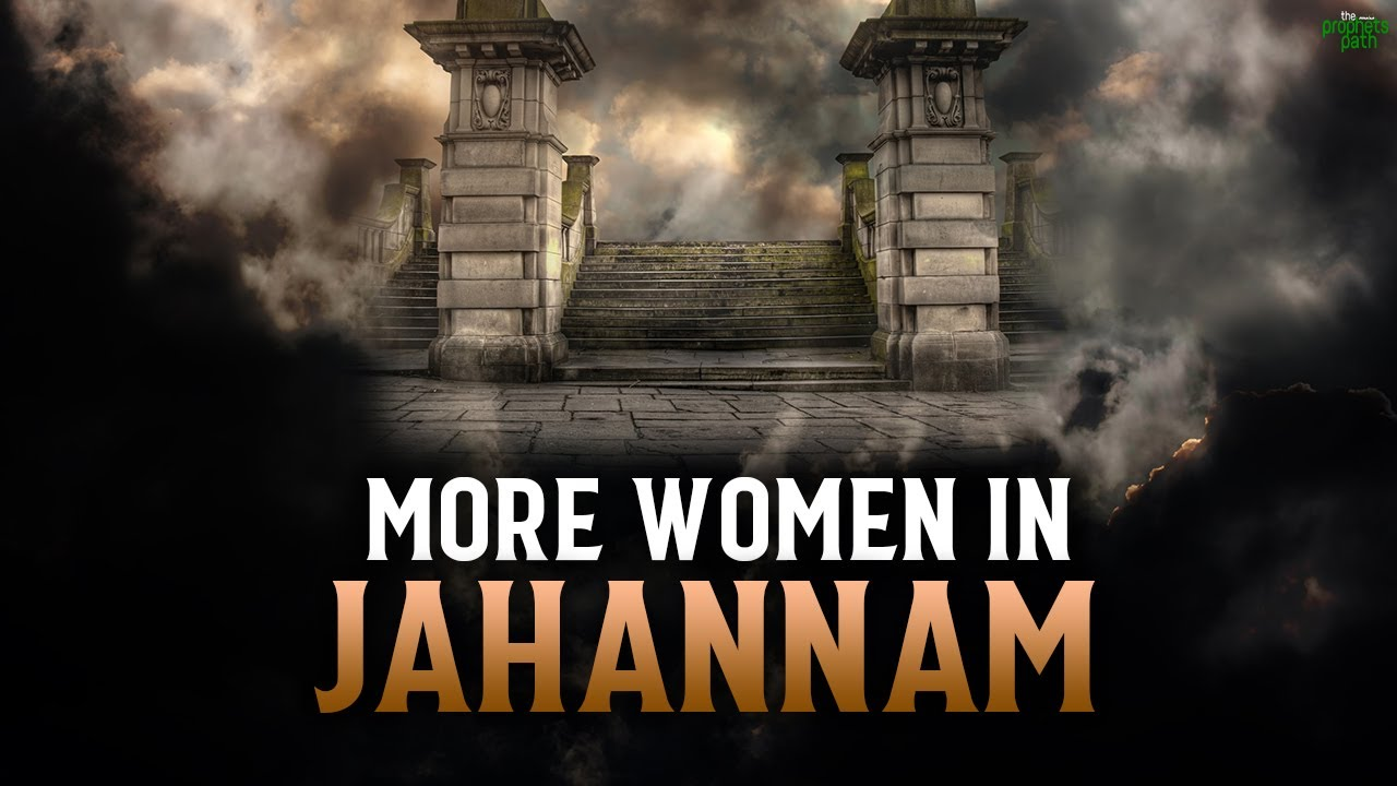 MORE WOMEN IN JAHANNAM THAN MEN
