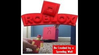 ROBLOX IN REAL LIFE: Be Crushed by a Speeding Wall