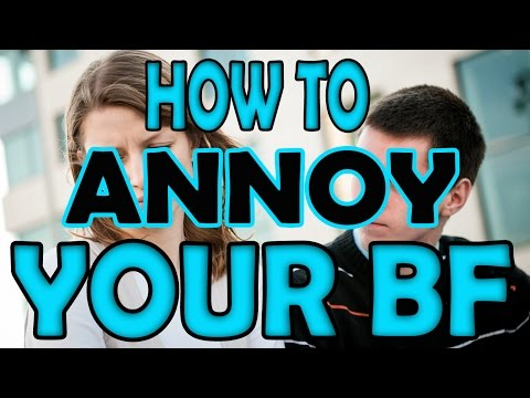 Annoy Your BF | How to annoy your Boyfriend