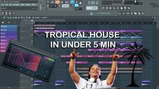 HOW TO MAKE TROPICAL HOUSE IN UNDER 5 MIN (2018) - FL Studio Tutorial