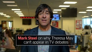 Mark Steel: Whichever idiot called the election is distracting May from thinking about Brexit