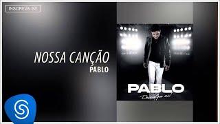 Pablo - Nossa Canção (Desculpe Aí) [Áudio Oficial]