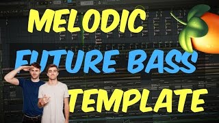 Melodic FUTURE BASS The Chainsmokers / Martin Garrix Style FLP | FL Studio Template 37