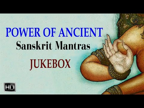 Power Of Ancient Sanskrit Mantras - Powerful Sacred Chants - Jukebox