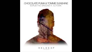 Chocolate Puma & Tommie Sunshine - Scrub The Ground ft. DJ Funk