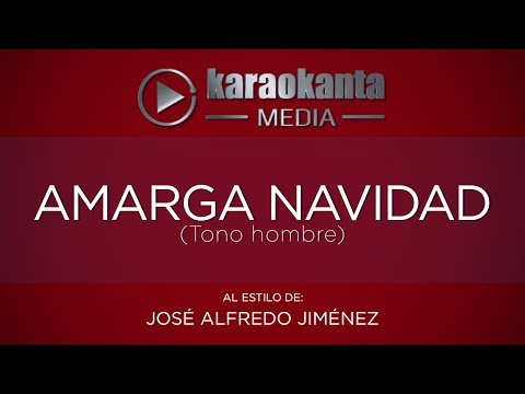 Karaokanta - José Alfredo Jiménez - Amarga Navidad - (Tono Hombre)
