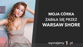 Moja córka zabiła się przez Warsaw Shore