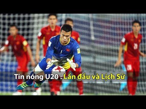 Tin nóng U20   U20 Việt Nam lập kỳ tích trong lần đầu tiên tham dự U20 World Cup