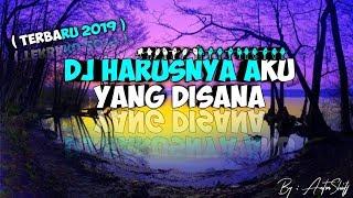 DJ HARUSNYA AKU YANG DISANA TERBARU 2019