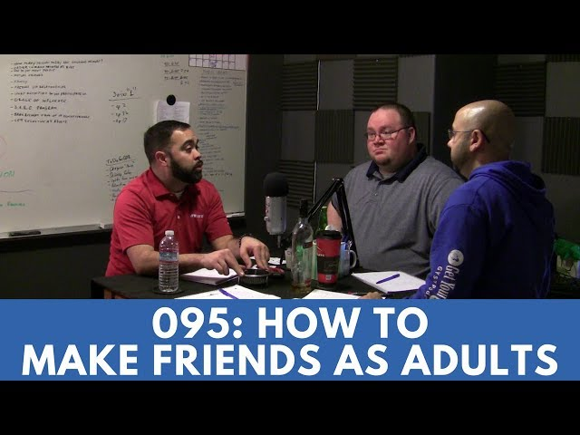 GYST (Get Your Sh*t Together) Podcast Episode: 095- How To Make Friends As Adults