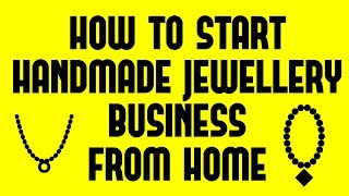 How to Start Handmade Jewellery Business From Home   Small Business Idea