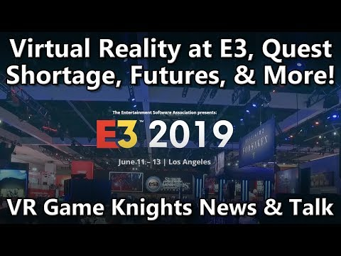oculus-quest-shortages,-futures,-e3-buzz-and-much-more-this-week-on-vr-game-knights
