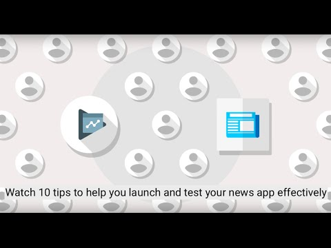 10 tips to help you launch and test your news app effectively