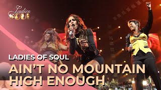 Ladies of Soul 2014 | Ain't No Mountain High Enough