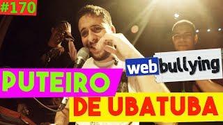 WEBBULLYING #170 - O PUTEIRO DE UBATUBA (Ubatuba, SP)