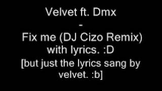 Velvet ft. Dmx - Fix me (DJ Cizo Remix) /w lyrics