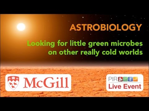 PIR Live Event - Astrobiology: Looking for little green microbes on other really cold worlds