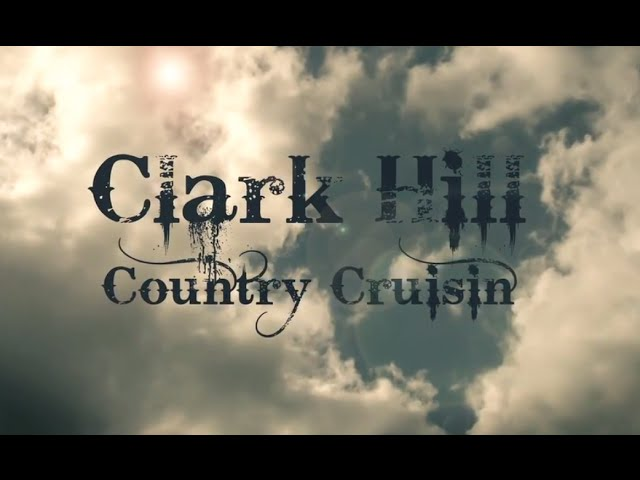 Clark Hill - Country Cruisin'  (Official Lyric Video)