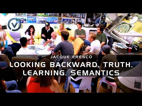 Jacque Fresco - Looking Backward, Truth, Learning, Semantics