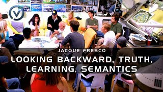 Jacque Fresco - Looking Backward, Truth, Learning, Semantics