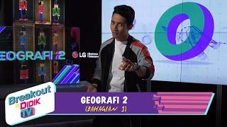 Breakout@Didik TV   Geografi 2 Bhg 1 (29 Jan 2021)