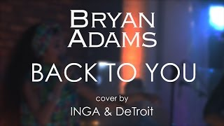 Bryan Adams Back To You Cover By INGA DeTroit