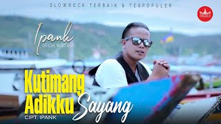 Download IPANK - Kutimang Adikku Sayang (Official Music Video) Album Slow Rock