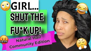 I'M REALLY TIRED OF THE NATURAL HAIR COMMUNITY - Y'ALL STFU! - NATURAL HAIR COMMUNITY RANT