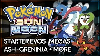 Pokémon Sun and Moon | Starter Evos, Megas, Ash-Greninja + More!