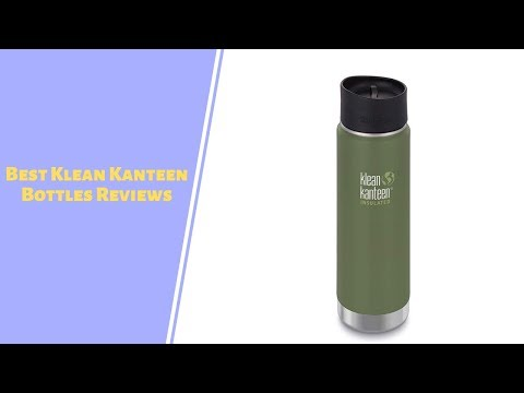 Best Klean Kanteen Bottles Reviews - Klean Kanteen Bottles To Purchase