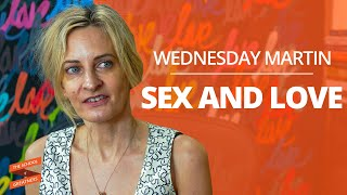 SEX AND LOVE, LUST AND INFIDELITY Wednesday Martin and Lewis Howes